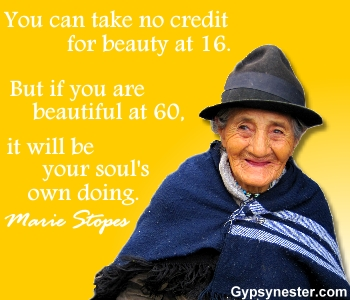 You can take no credit for beauty at sixteen. But if you are beautiful at 60, it will be your soul's own doing. -Marie Stopes