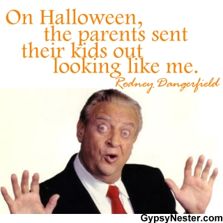 On Halloween, the parents sent their kids out looking like me. Rodney Dangerfield