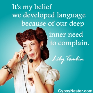 It's my belief we developed language because of our deep inner need to complain. Lily Tomlin