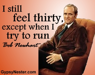I still feel thirty, except when I try to run. -Bob Newhart